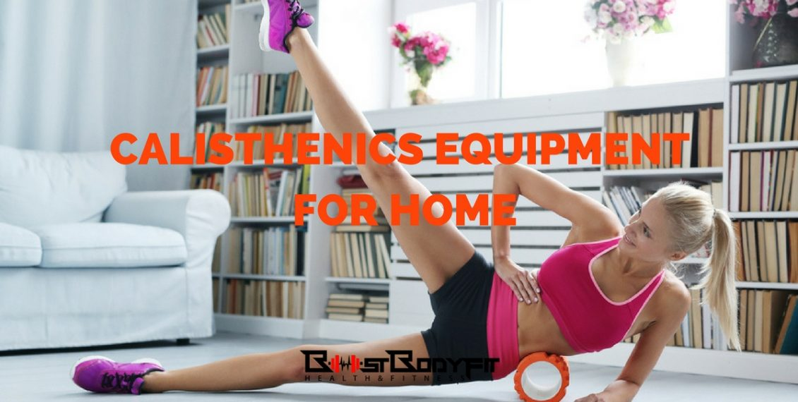 Top calisthenics equipment for home how to build your home gym